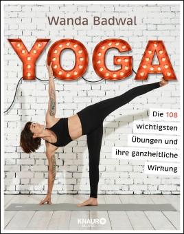 Yoga - Die 108 wichtigsten Übungen von Wanda Badwal