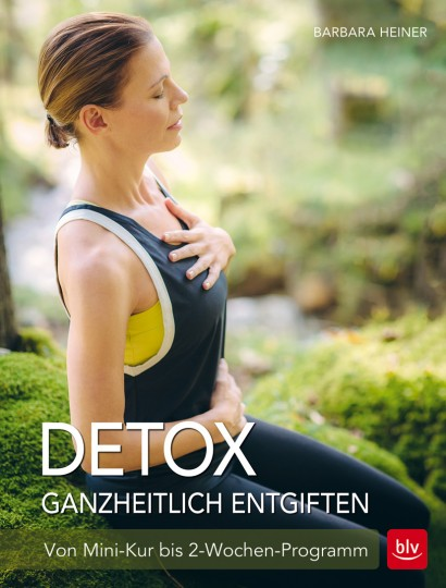 Detox - Ganzheitlich entgiften von Barbara Heiner