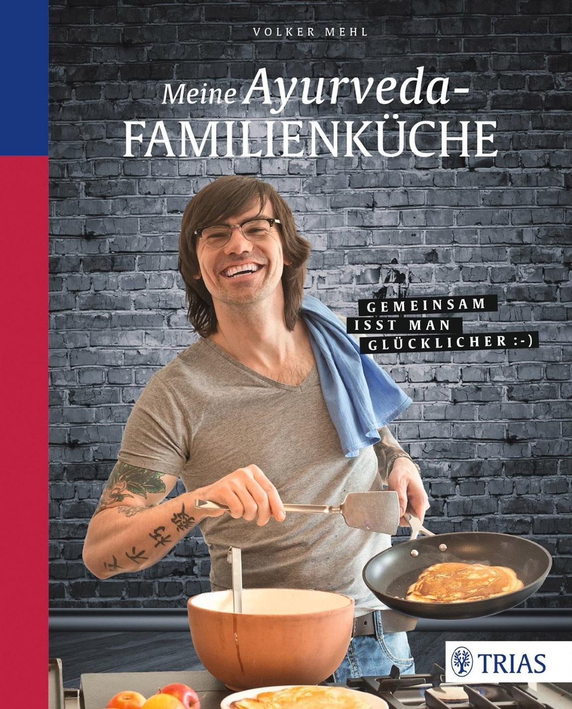 Meine Ayurveda-Familienküche von Volker Mehl